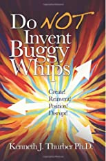 Do NOT Invent Buggy Whips: Create, Reinvent, Position Disrupt