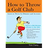 How to Throw a Golf Club: Learn to Throw for Distance and Accuracy