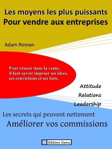 Couverture du livre Les moyens les plus puissants pour vendre aux entreprises