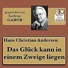Das Glück kann in einem Zweige liegen Hörbuch von Hans Christian Andersen Gesprochen von: Karlheinz Gabor