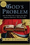 God's Problem: How the Bible Fails to Answer Our Most Important Question–Why We Suffer by Bart D. Ehrman