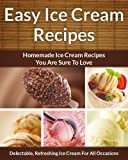 Easy Ice Cream Recipes - Homemade Decadent Recipes You Are Sure To Love (The Easy Recipe Book 33) (English Edition)