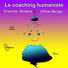 Le coaching humaniste | Livre audio Auteur(s) : Olivier Nunge, Simone Mortera Narrateur(s) : Simonne Mortera