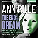 The End of the Dream: The Golden Boy Who Never Grew Up and Other True Cases: Ann Rule's Crime Files, Book 5 (       UNABRIDGED) by Ann Rule Narrated by Laural Merlington