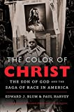 img - for The Color of Christ: The Son of God and the Saga of Race in America book / textbook / text book