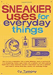 Sneakier Uses for Everyday Things: How to Turn a Calculator Into a Metal Detector, Carry a Survival Kit in a Shoestring, Make a Gas Mask with a Balloo by Andrews McMeel Publishing