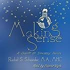 Making Sense: A Guide to Sensory Issues Hörbuch von Rachel Schneider Gesprochen von: Francie Wyck