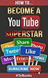 How To Become a YouTube Superstar (How To eBooks Book 35)