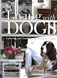 img - for Living with Dogs: Collecting and Traditions, At Home and Afield book / textbook / text book