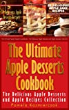 Apple Desserts Value Pack I - 150 Recipes For Apple Pie, Apple Cake, Cookies, Muffins and More (The Ultimate Apple Desserts Cookbook - The Delicious Apple Desserts and Apple Recipes Collection)