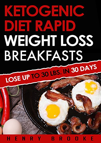 Ketogenic Diet: Rapid Weight Loss Breakfasts: Lose Up To 30 Lbs. In 30 Days (Ketogenic Diet, ketogenic diet for weight loss, ketogenic diet for beginners, rapid weight loss, paleo diet) by Henry Brooke
