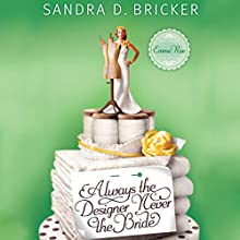 Always the Designer, Never the Bride (       UNABRIDGED) by Sandra D. Bricker Narrated by Ann Marie Gideon