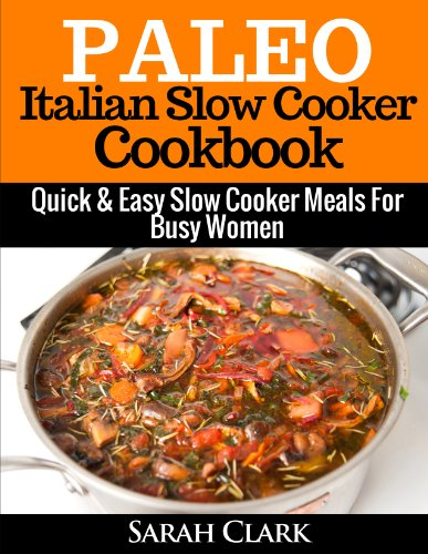 Free Kindle Book : Paleo Italian Slow Cooker Cookbook  Quick & Easy Slow Cooker Meals For Busy Women
