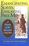 img - for Emancipating Slaves, Enslaving Free Men: A History of the American Civil War book / textbook / text book