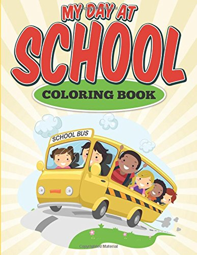 My Day At School Coloring Book: It's a Great Day at School Coloring Book for Kids