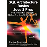 SQL Architecture Basics Joes 2 Pros: Core Architecture concepts (Sql Exam Prep Series)
