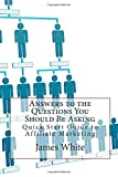 Answers to the Questions You Should Be Asking: Quick Start Guide to Affiliate Marketing