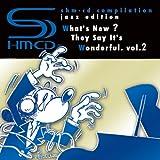 これがSHM-CDだ! ジャズで聴き比べる体験サンプラー VOL.2
