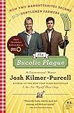 The Bucolic Plague: How Two Manhattanites Became Gentlemen Farmers: An Unconventional Memoir (P.S.)