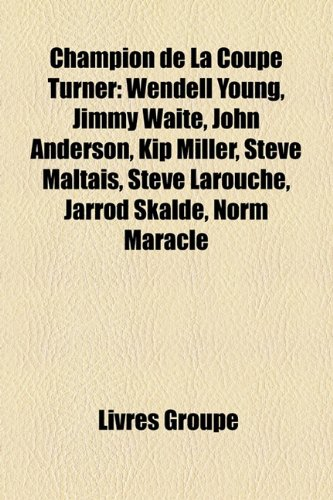 Champion de La Coupe Turner: Wendell Young, Jimmy Waite, John Anderson, Kip Miller, Steve Maltais, Steve Larouche, Jarrod Skalde, Norm Maracle