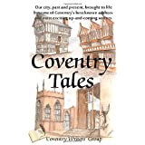 Coventry Tales: Our city, past and present, brought to life by some of Coventry's best-known authors and most exciting up-and-coming writersby Martin Brown