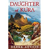 Daughter of Kura: A Novel ~ Debra Austin
