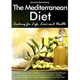 Mediterranean Diet: Cooking for Life, Love and Health: Mediterranean Diet Cookbook: Quick and Easy Recipes to Boost Energy, Lose Weight, Stay Healthy: 7 Day Kick-Starter Mediterranean Diet Meal Plan ~ Arizona Rosenberg