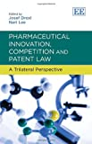 Pharmaceutical Innovation, Competition and Patent Law: A Trilateral Perspective