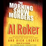 The Morning Show Murders (       UNABRIDGED) by Al Roker, Dick Lochte Narrated by Al Roker