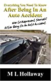 img - for Everything You Need To Know After Being In An Auto Accident: How to Represent Yourself After Being In An Auto Accident book / textbook / text book