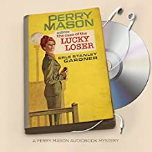 The Case of the Lucky Loser: Perry Mason Series, Book 53 Audiobook by Erle Stanley Gardner Narrated by Alexander Cendese