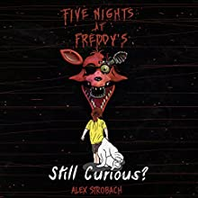 Five Nights at Freddy's: Still Curious?: An Unofficial FNAF Tale, Book 2 Audiobook by Alex Strobach Narrated by Rob Walton