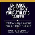 Enhance or Destroy Your Athletic Career: Relationship Lessons from an Elite Athlete Hörbuch von Rhadi Ferguson Gesprochen von: Scott R. Smith