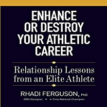 Enhance or Destroy Your Athletic Career: Relationship Lessons from an Elite Athlete | Livre audio Auteur(s) : Rhadi Ferguson Narrateur(s) : Scott R. Smith