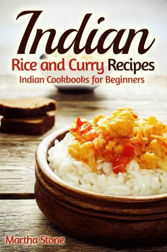 Indian Rice and Curry Recipes: Indian Cookbooks for Beginners by Martha Stone