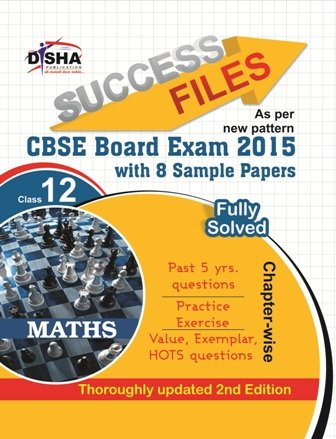 CBSE-Board 2015 Success Files Class - 12: Mathematics with 8 Sample Papers