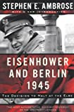 Eisenhower and Berlin, 1945: The Decision to Halt at the Elbe (Norton Essays in American History) (0393320103) by Ambrose, Stephen E.
