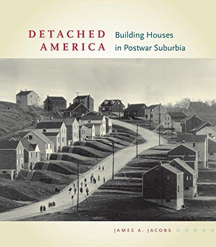 Detached America: Building Houses in Postwar Suburbia (Midcentury: Architecture, Landscape, Urbanism, and Design) PDF