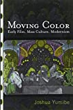 img - for Moving Color: Early Film, Mass Culture, Modernism (Techniques of the Moving Image) book / textbook / text book