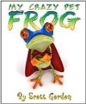 My Crazy Pet Frog (The perfect bedtim...