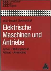 Elektrische Maschinen und Antriebe. Aufbau - Wirkungsweise - Prüfung