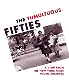 img - for The Tumultuous Fifties: A View from the New York Times Photo Archives by Douglas Dreishpoon (2001-11-01) book / textbook / text book