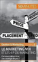 Le marketing mix et les 4 P du marketing: Comment d�terminer une strat�gie de prix ? (Gestion & Marketing t. 8)