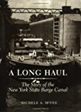 img - for A Long Haul: The Story of the New York State Barge Canal by McFee, Michele A.(March 1, 1999) Paperback book / textbook / text book