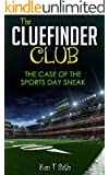Mysteries for kids : The CLUE FINDER CLUB : THE CASE OF SPORTS DAY SNEAK: (Kids detective books, children's books ages 7-12, popular books for kids) (Kids detective books- The ClueFinder Club Book 8)