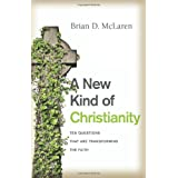 A New Kind of Christianity: Ten Questions That Are Transforming the Faith ~ Brian D. McLaren