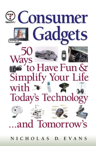 Consumer Gadgets: 50 Ways To Have Fun--And Simplify Your Life--With Today'S Technology ... And Tomorrow'S (Financial Times Prentice Hall Books.) back-151285