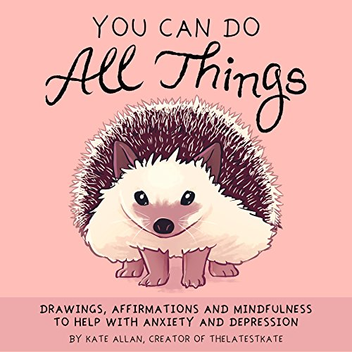 You Can Do All Things Drawings, Affirmations and Mindfulness to Help With Anxiety and Depression [Allan, Kate] (Tapa Dura)
