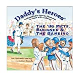 Daddy's Heroes: The '86 Mets, Buckner & The Bambino (Daddy's Heroes) (Daddy's Heroes) (Daddy's Heroes, Unforgettable Sports Moments to Share With Children)