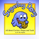 Sugarbug Doug: All About Cavities, Plaque, and Teeth